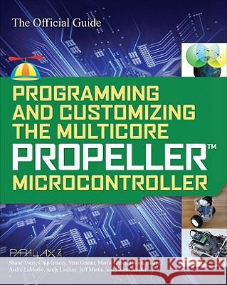 Programming and Customizing the Multicore Propeller Microcontroller: The Official Guide  Parallax 9780071664509