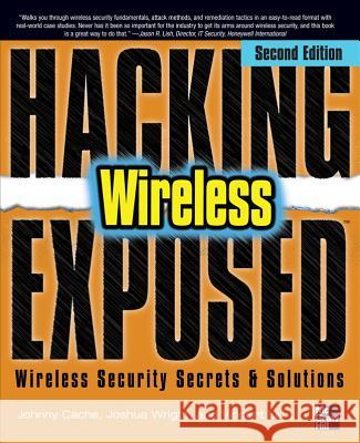 Hacking Exposed Wireless: Wireless Security Secrets & Solutions Cache Johnny                             Wright Joshua                            Liu Vincent 9780071666619
