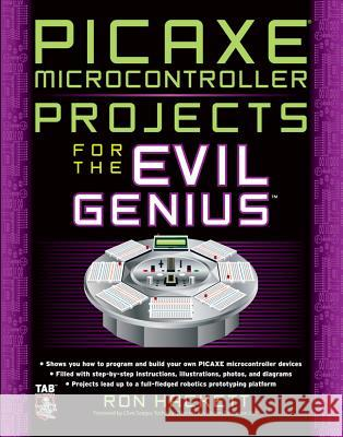 PICAXE Microcontroller Projects for the Evil Genius Ron Hackett 9780071703260