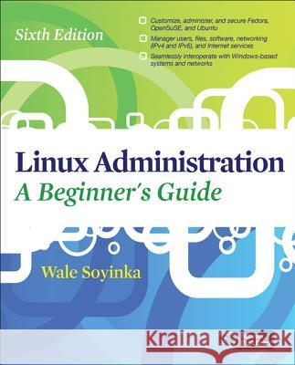 Linux Administration: A Beginners Guide, Sixth Edition Wale Soyinka 9780071767583