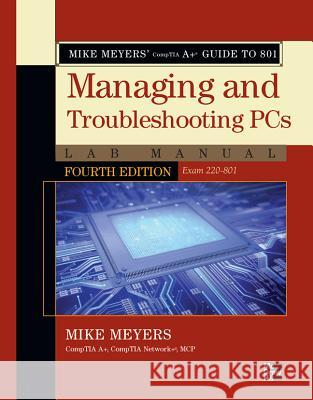 Mike Meyers' CompTIA A+ Guide to 801 Managing and Troubleshooting PCs Lab Manual (Exam 220-801) Michael Meyers 9780071795173