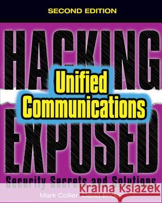 Hacking Exposed Unified Communications & VoIP Security Secrets & Solutions, Second Edition Mark Collier 9780071798761
