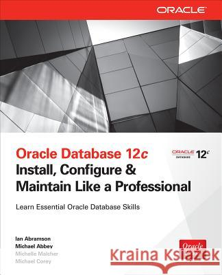 Oracle Database 12c Install, Configure & Maintain Like a Professional Ian Abramson 9780071799331