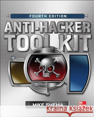 Anti-Hacker Tool Kit, Fourth Edition Mike Shema 9780071800143
