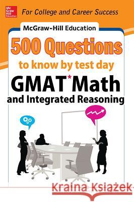 McGraw-Hill Education 500 GMAT Math and Integrated Reasoning Questions to Know by Test Day Sandra Luna McCune Carolyn Wheater 9780071812184