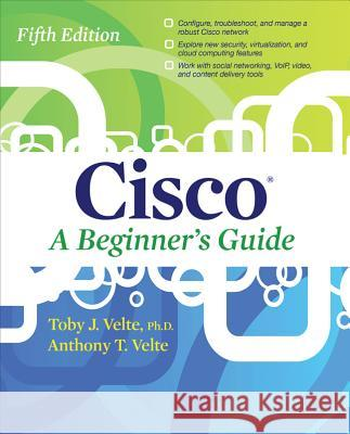Cisco a Beginner's Guide, Fifth Edition Toby Velte 9780071812313