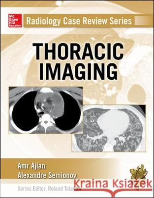 Radiology Case Review Series: Thoracic Imaging Amr M. Ajlan Alexander Semionov 9780071818087