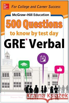 McGraw-Hill Education 500 GRE Verbal Questions to Know by Test Day Shannon Reed 9780071821599