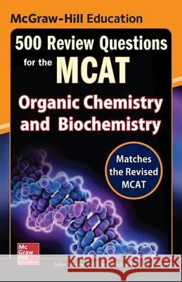 McGraw-Hill Education 500 Review Questions for the McAt: Organic Chemistry and Biochemistry John Moore Richard H. Langley 9780071834865