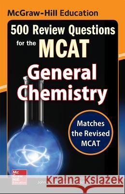McGraw-Hill Education 500 Review Questions for the MCAT: General Chemistry John T. Moore Richard H. Langley 9780071836166