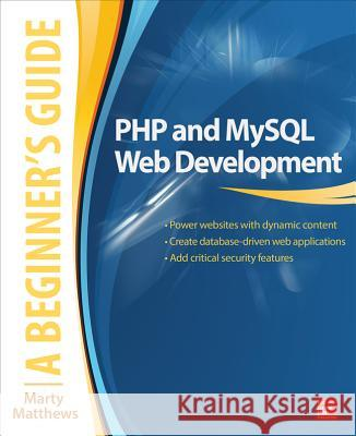 PHP and MySQL Web Development: A Beginner's Guide Marty Matthews 9780071837309