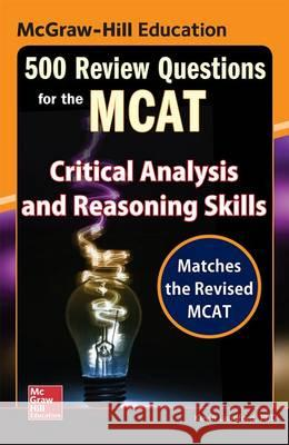 McGraw-Hill Education 500 Review Questions for the McAt: Critical Analysis and Reasoning Skills Kevin Langford 9780071846592