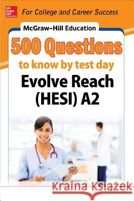McGraw-Hill Education 500 Evolve Reach (Hesi) A2 Questions to Know by Test Day Kathy Zahler 9780071847728