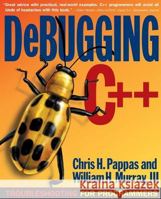 Debugging C++ : Troubleshooting for Programmers Chris H. Pappas William H. Murray 9780072125191