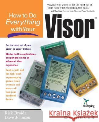 How to Do Everything with Your Visor Rick Broida Dave Johnson 9780072126969