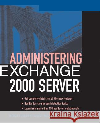 Administering Exchange Server 2000 Mitch Tulloch 9780072127089