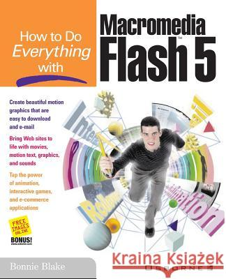 How to Do Everything with Macromedia Flash 5 Bonnie Blake 9780072127140