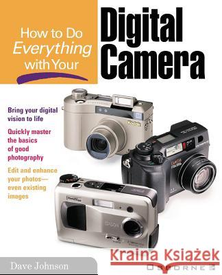 How to Do Everything with Your Digital Camera Dave Johnson 9780072127720