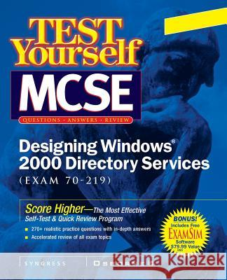 MCSE Designing a Windows 2000 Directory Test Yourself Practice Exams (Exam 70-219) Syngress Media Inc                       Inc Syngres 9780072129298