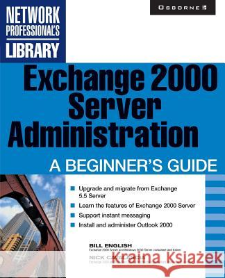 Exchange 2000 Server Administration: A Beginner's Guide Bill English Nick Cavalancia 9780072131192