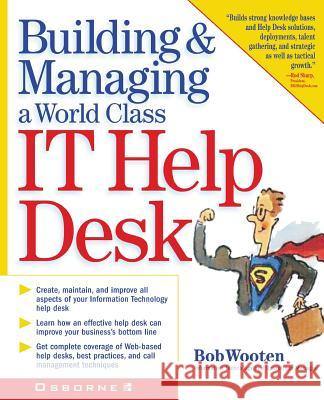 Building & Managing a World Class It Help Desk Bob Wooten Robert J. Wooten 9780072132373