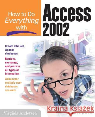 How to Do Everything with Access 2002 Virginia Andersen Megg Bonar Andersen 9780072132755