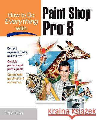 How to Do Everything with Paint Shop Pro 8 Dave Huss Bonnie Hollenhorst 9780072191073 McGraw-Hill/Osborne Media