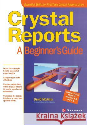 Crystal Reports: A Beginner's Guide David G. McAmis 9780072193268