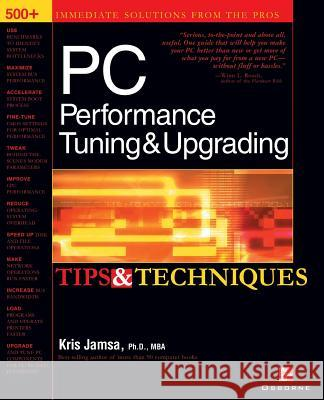 PC Performance Tuning & Upgrading Tips & Techniques Kris Jamsa 9780072193787