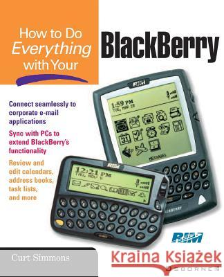 How to Do Everything with Your BlackBerry (TM) Curt Simmons 9780072193930