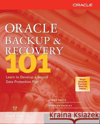Oracle Backup & Recovery 101 Kenny Smith Stephan Haisley 9780072194616