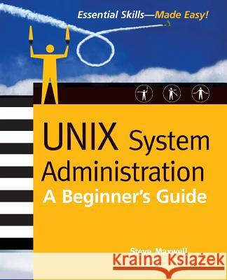 Unix System Administration: A Beginner's Guide Steve Maxwell 9780072194869