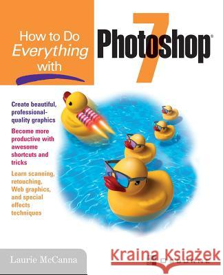 How to Do Everything with Photoshop (R) 7 Laurie McCanna 9780072195545