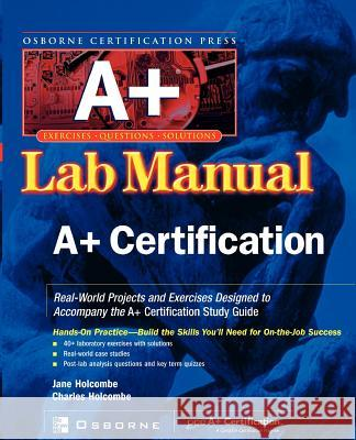 A+ Certification Press Lab Manual Jane Holcombe Charles Holcombe 9780072195699