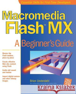 Macromedia Flash MX: A Beginner's Guide Brian Underdahl 9780072222661 McGraw-Hill/Osborne Media