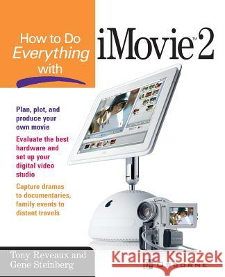 How to Do Everything with iMovie 2 Tony Reveaux Gene Steinberg 9780072222678