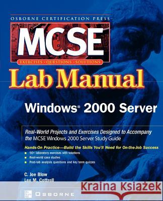 MCSE Windows 2000 Server: Lab Manual (Exam 70 215) C. Joe Blow Lee M. Cottrell Joe Blow 9780072223019