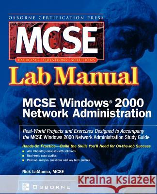 MCSE Windows 2000 Network Administration Lab Manual (Exam 70-216) Nick LaManna 9780072223026