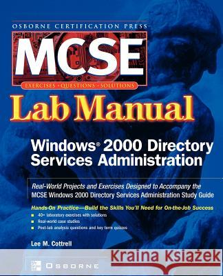 MCSE Windows 2000 Directory Services Administration Lab Manual (exam 70-217) Lee M. Cottrell 9780072223033
