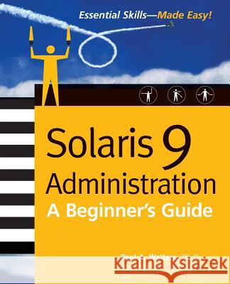 Solaris 9 Administration: A Beginner's Guide Paul Watters 9780072223170