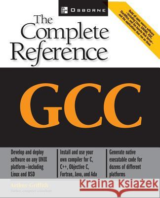 Gcc: The Complete Reference Arthur Griffith 9780072224054