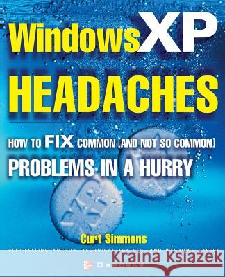 Windows XP Headaches: How to Fix Common (and Not So Common) Problems in a Hurry Curt Simmons 9780072224610