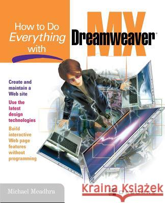 How To Do Everything With Dreamweaver(R) MX Michael Meadhra Michael Mueller Lyssa Wald 9780072224702 McGraw-Hill/Osborne Media