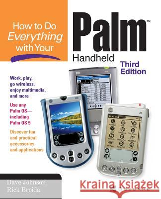 How to Do Everything with Your Palm Handheld Dave Johnson Rick Broida 9780072225280