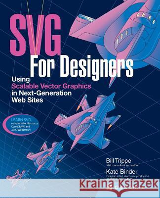 SVG for Designers: Using Scalable Vector Graphics in Next-Generation Web Sites Bill Trippe Kate Binder 9780072225297