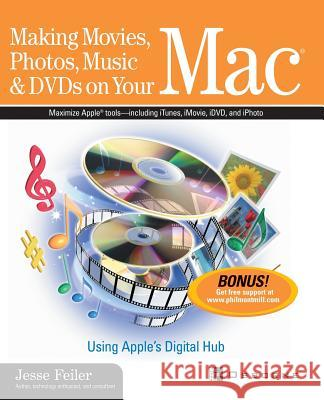 Making Movies, Photos, Music, & DVDs on Your Mac: Using Apple's Digital Hub Jesse Feiler 9780072225549