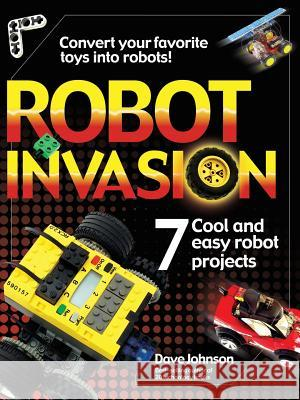 Robot Invasion: 7 Cool and Easy Projects Dave Johnson 9780072226409
