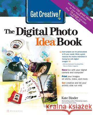 Get Creative! : The Digital Photo Idea Book Kate Binder Richard Binder 9780072227215