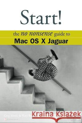 Start! The No Nonsense Guide to Mac OS X Jaguar Greg Simsic Katy Bodenmiller Lyssa Wald 9780072227376