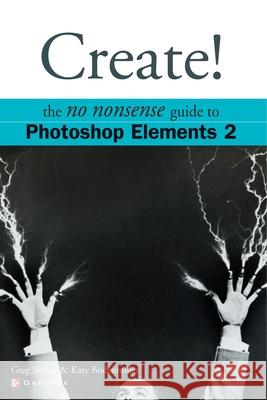 Create! Photoshop Elements 2 Greg Simsic Katy Bodenmiller Kate Bodenmiller 9780072227383